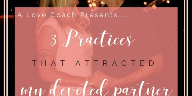 3 Practices That Attracted my Devoted Partner