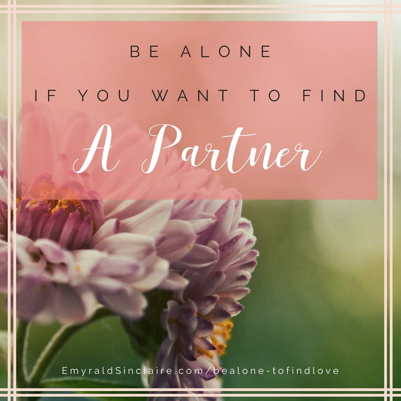 be-alone-to-find-love blog by love coach emyrald sinclaire