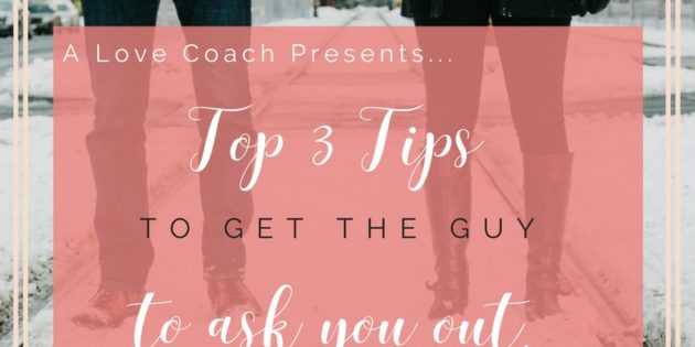 #TRUTHTUESDAYS Ep. 7 – Top 3 Tips to get the guy to ask YOU out (plus one bonus tip)
