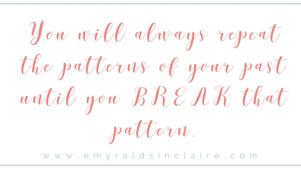 You will always repeat the patterns of your past until you break that pattern - quote by love coach emyrald sinclaire