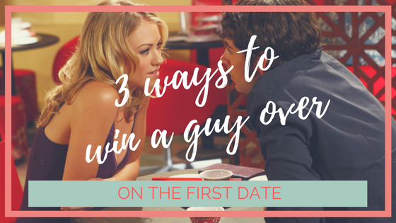 3 Ways to Win a Guy Over on the First date – #truthtuesdays ep 17
