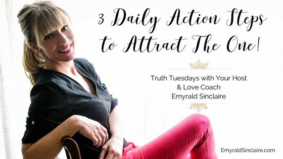 3 Daily Action Steps to Take to Attract in THE ONE (#truthtuesdays ep 29)