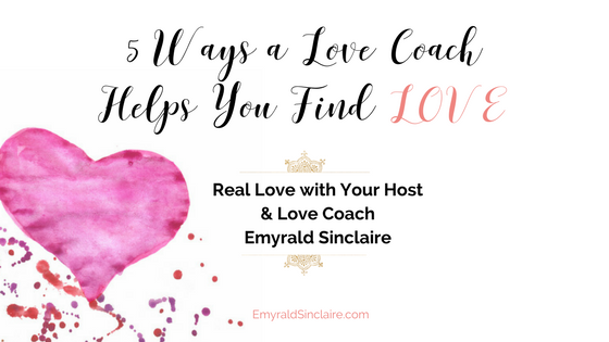 5 Ways a Love Coach helps Y-O-U to find love