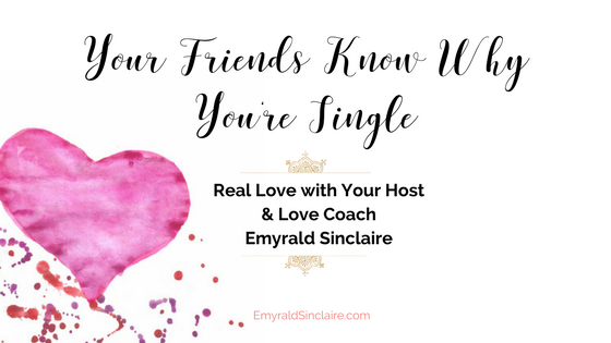 Your Friends Know Why You're Single (Truth Tuesdays Ep 42)