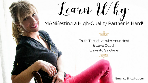 Why MANifesting a high quality partner is hard (Truth Tuesdays Ep. 31)