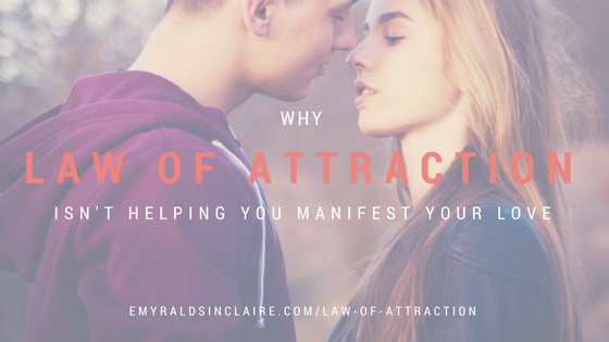 Why Law of Attraction is NOT helping you manifest your Love (Truth Tuesdays)