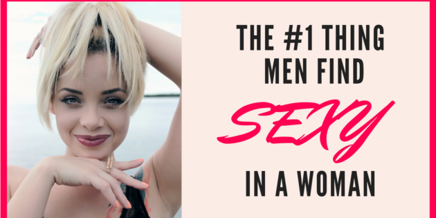 The #1 thing men look for in a woman (that most women lack)