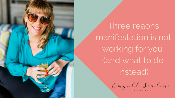 Three Reasons Manifestation Is Not Working For You ( And What To Do Instead )