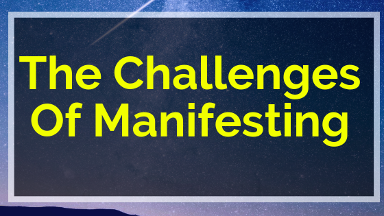 The Challenges Of Manifesting