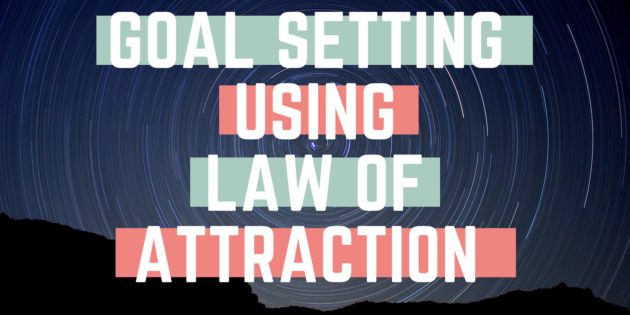 Goal Setting Using the Law of Attraction